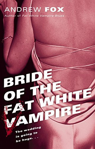 Bride of the Fat White Vampire - A Novel