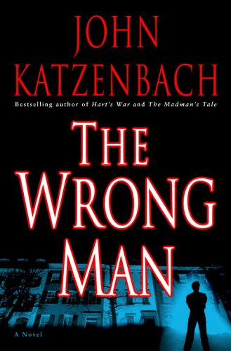 The Wrong Man: A Novel: Katzenbach, John