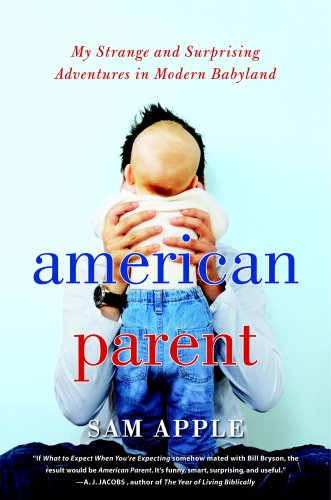 9780345465047: American Parent: My Strange and Surprising Adventures in Modern Babyland