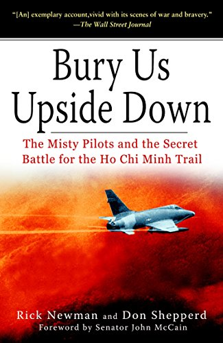 Bury Us Upside Down: The Misty Pilots and the Secret Battle for the Ho Chi Minh Trail: Rick Newman;...