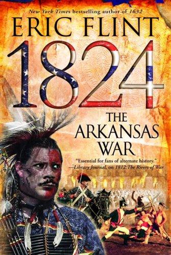 1824: The Arkansas War (The Trail of: Eric Flint