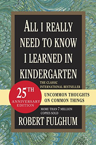 9780345466174: All I Really Need to Know I Learned in Kindergarten: Uncommon Thoughts on Common Things