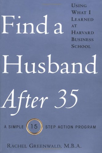 9780345466259: Find a Husband After 35 Using What I Learned at Harvard Business School: A Simple 15-Step Action Program