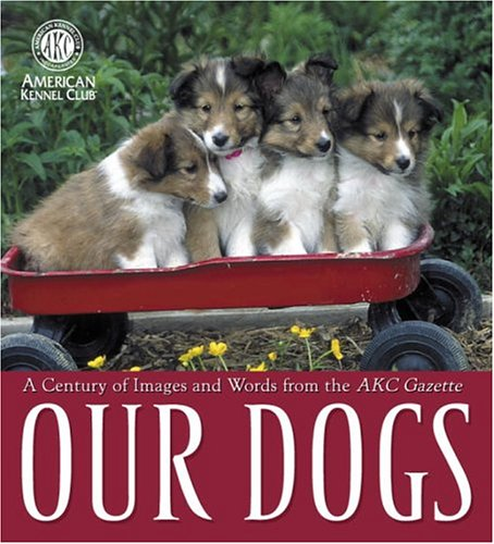 Our Dogs: A Century of Images and: American Kennel Club
