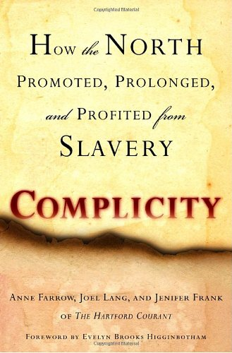 How the North Promoted, Prolonged, and Profited from Slavery. (Signed First Edition).