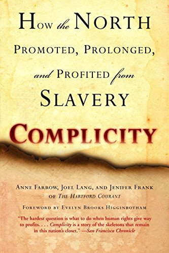 Complicity: How the North Promoted, Prolonged, and Profited from Slavery: Farrow, Anne; Lang, Joel;...