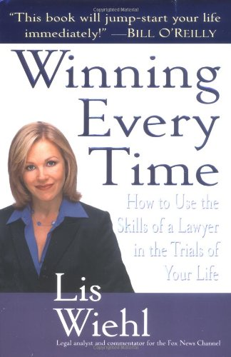 9780345469199: Winning Every Time: How to Use the Skills of a Lawyer in the Trials of Your Life