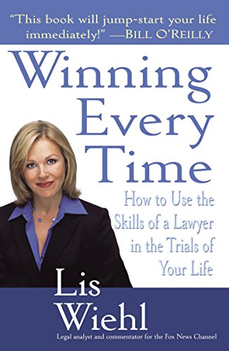 9780345469205: Winning Every Time: How to Use the Skills of a Lawyer in the Trials of Your Life