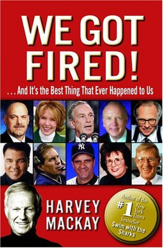 We Got Fired!: . . . And It's the Best Thing That Ever Happened to Us (0345471865) by Harvey MacKay