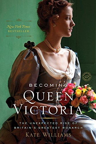 Becoming Queen Victoria: The Unexpected Rise of: Williams, Kate