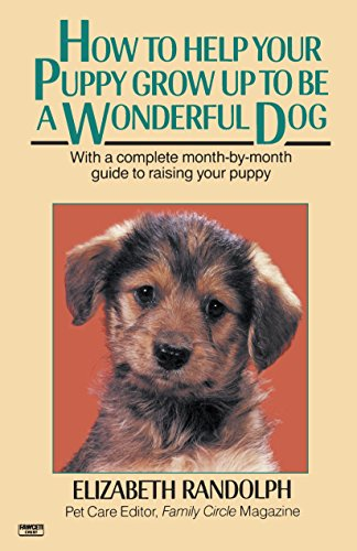 9780345472779: How to Help Your Puppy Grow Up to Be a Wonderful Dog: With a Complete Month-By-Month Guide to Raising Your Puppy