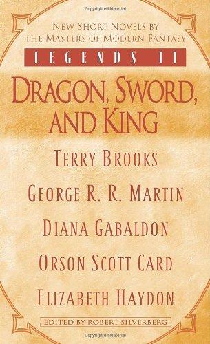 Legends II: Dragon, Sword, and King: George R. R. Martin, Robert Silverberg