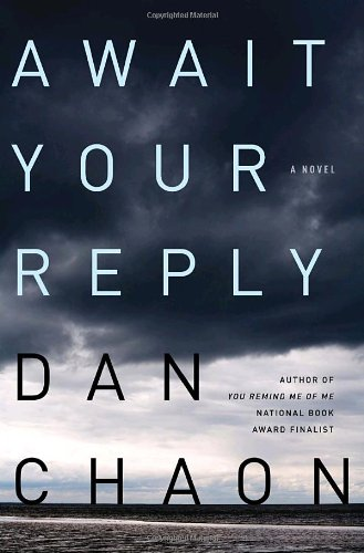 Await Your Reply: A Novel: Chaon, Dan