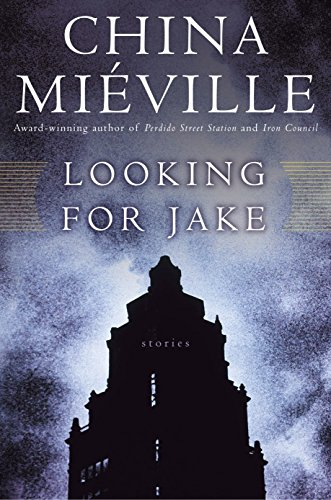 Looking for Jake: Stories (0345476077) by China Miéville