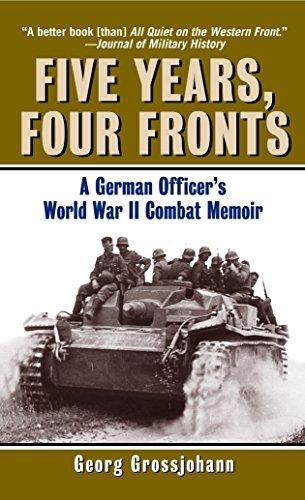 Five Years,Four Fronts: A German Officer's World War II Combat Memoir: Grossjohann, Georg