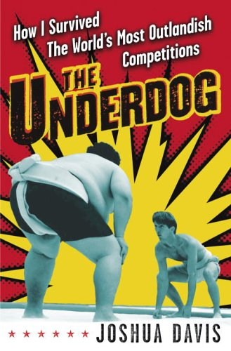 The Underdog: How I Survived the World's Most Outlandish Competitions: Davis, Joshua