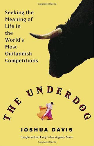 9780345476593: The Underdog: Seeking the Meaning of Life in the World's Outlandish Competitions