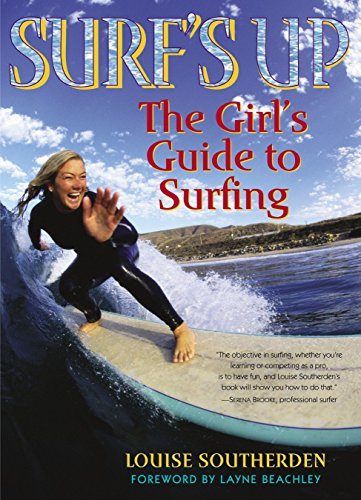 Surf's Up: The Girl's Guide to Surfing: Louise Southerden; Foreword-Layne