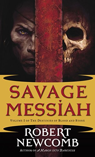 9780345477088: Savage Messiah: Volume I of The Destinies of Blood and Stone