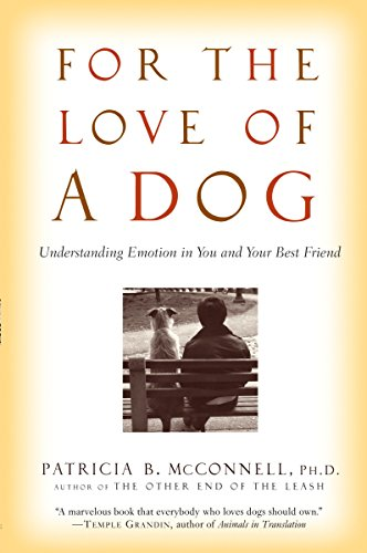 For the Love of a Dog: Understanding Emotion in You and Your Best Friend: Patricia McConnell