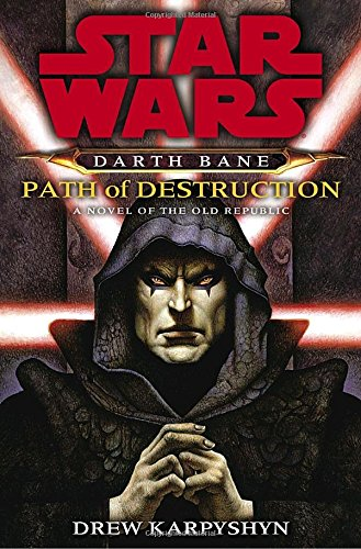 Path of Destruction: A Novel of the Old Republic (Star Wars: Darth Bane): Drew Karpyshyn