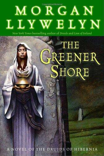 9780345477668: The Greener Shore: A Novel of the Druids of Hibernia