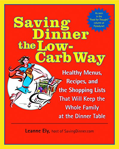 Saving Dinner the Low-Carb Way: Healthy Menus, Recipes, and the Shopping Lists That Will Keep the Whole Family at the Dinner Table (0345478061) by Ely, Leanne