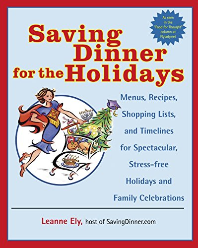 Saving Dinner for the Holidays: Menus, Recipes, Shopping Lists, and Timelines for Spectacular, Stress-free Holidays and Family Celebrations (034547807X) by Ely, Leanne