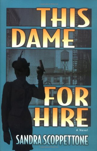 This Dame for Hire: A Novel: Sandra Scoppettone