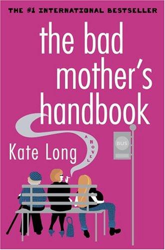 9780345479655: The Bad Mother's Handbook: A Novel