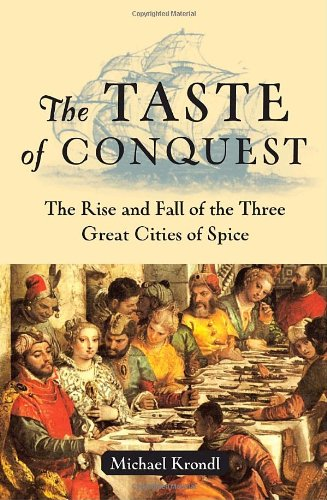 The Taste of Conquest: The Rise and Fall of the Three Great Cities of Spice: Krondl, Michael