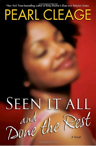 Seen It All and Done the Rest: A Novel: Pearl Cleage