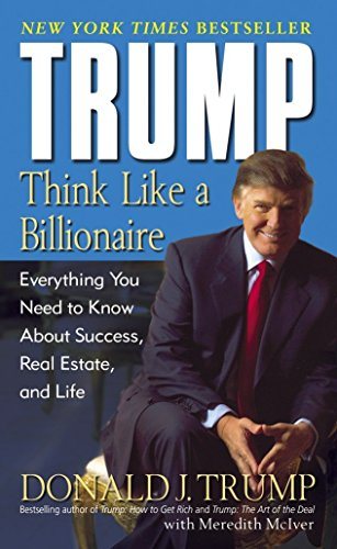 9780345481405: Trump: Think Like A Billionaire : Everything You Need To Know About Success, Real Estate, And Life