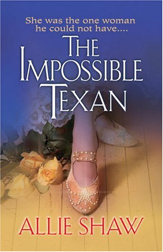 The Impossible Texan: Shaw, Allie