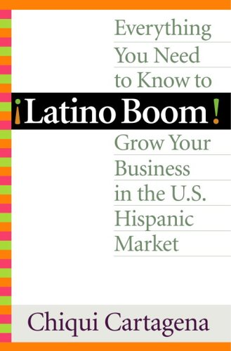 9780345482358: Latino Boom!: Everything You Need to Know to Grow Your Business in the U.S. Hispanic Market