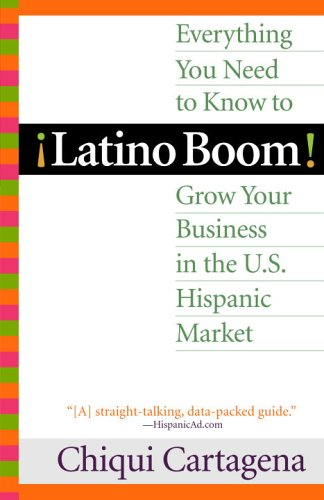 9780345482365: Latino Boom: Everything You Need to Know to Grow Your Business in the U.S. Hispanic Market