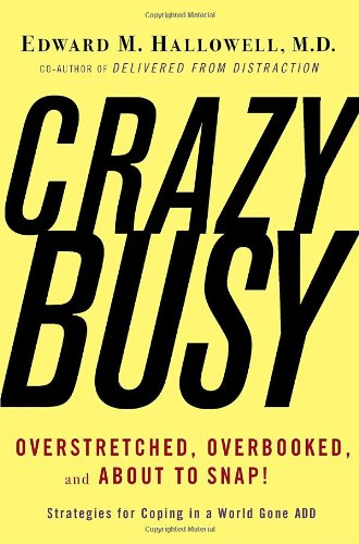 9780345482433: CrazyBusy: Overstretched, Overbooked, and About to Snap! Strategies for Coping in a World Gone ADD