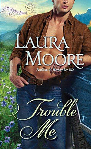 Trouble Me: A Rosewood Novel (The Rosewood Trilogy): Moore, Laura