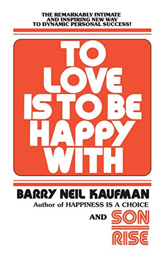 9780345482808: To Love Is to Be Happy With: The Remarkably Intimate and Inspiring New Way to Dynamic Personal Success!