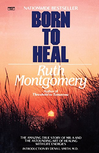 9780345482990: Born to Heal: The Amazing True Story of Mr. A and The Astounding Art of Healing with Life Energies