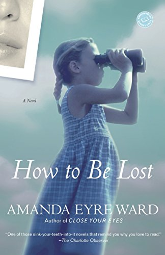 How to Be Lost: A Novel: Amanda Eyre Ward