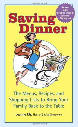 9780345483782: Saving Dinner: The Menus, Recipes, and Shopping Lists to Bring Your Family Back to the Table
