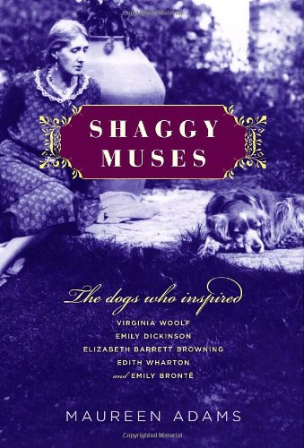 Shaggy Muses: The Dogs Who Inspired Virginia Woolf, Emily Dickinson, Elizabeth Barrett Browning, ...