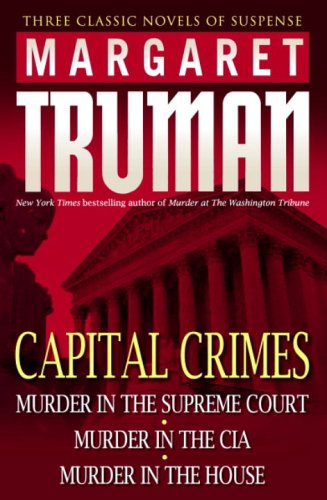 Capital Crimes: Murder in the Supreme Court; Murder in the CIA; Murder in the House