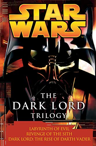 Star Wars: The Dark Lord Trilogy: Labyrinth of Evil Revenge of the Sith Dark Lord: The Rise of ...
