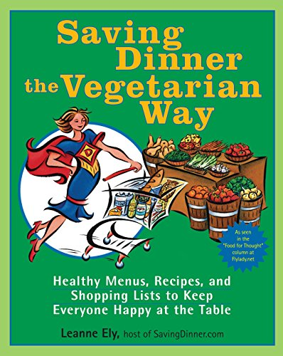 Saving Dinner the Vegetarian Way: Healthy Menus, Recipes, and Shopping Lists to Keep Everyone Happy at the Table (0345485424) by Ely, Leanne