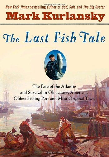 The Fate of the Atlantic and Survival in Gloucester, America's Oldest Fishing Port and Most ...