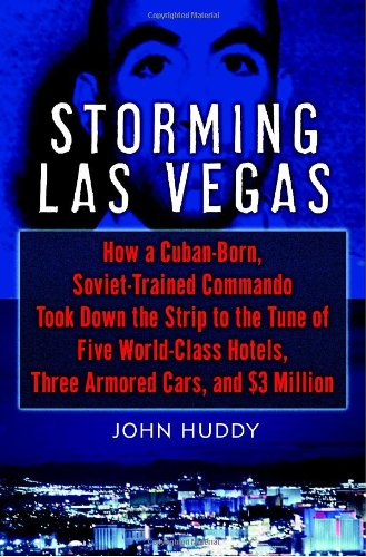 9780345487452: Storming Las Vegas: How a Cuban-Born, Soviet-Trained Commando Took Down the Strip to the Tune of Five World-Class Hotels, Three Armored Cars, and Millions of Dollars