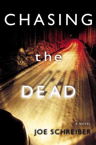 Chasing the Dead: A Novel: Schreiber, Joe