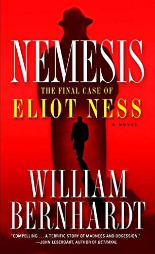 Nemesis: The Final Case of Eliot Ness  A Novel: Bernhardt, William